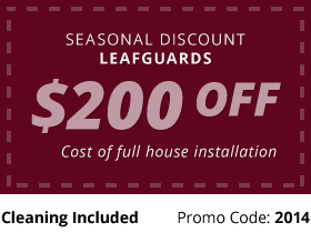 seasonal discount - leafguards: $200 off - cost of full house installation. cleaning included. promo code: 2014.